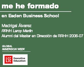 Me he formado en Esden Business School. Madrigal Álvarez RRHH Leroy Merlin Alumni del Master en Dirección de RRHH 2006-07