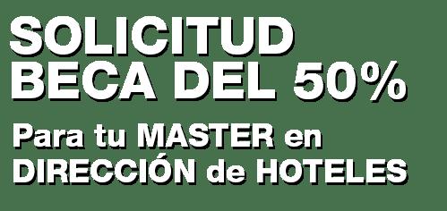 SOLICITUD BECA 50% para tu MASTER EN DIRECCIÓN DE HOTELES
